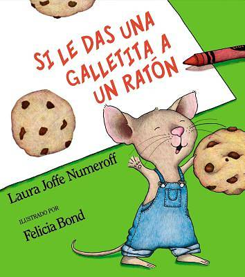 Si Le Das una Galletita a un Raton = If You Give a Mouse a Cookie