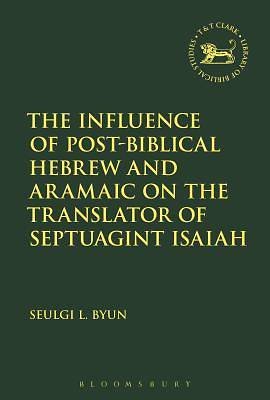 Picture of The Influence of Post-Biblical Hebrew and Aramaic on the Translator of Septuagint Isaiah