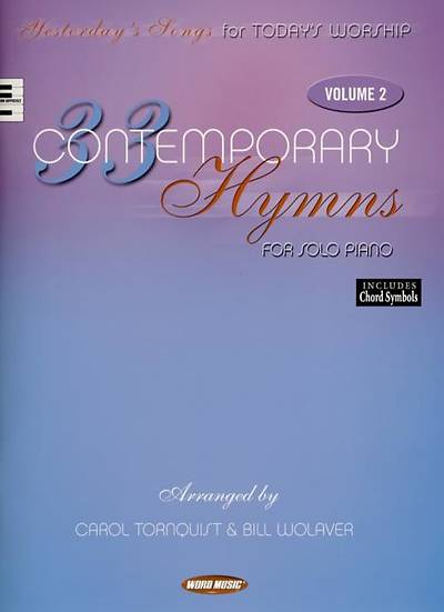 33 Contemporary Hymns for Solo Piano, Volume 2; Yesterdays Songs for Todays Worship