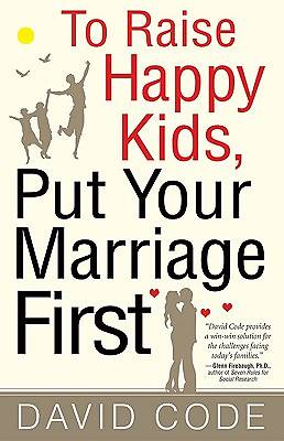 To Raise Happy Kids, Put Your Marriage First [ePub Ebook]