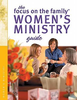 The Focus on the Family Womens Ministry Guide