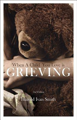 When a Child You Love Is Grieving, 2nd Edition