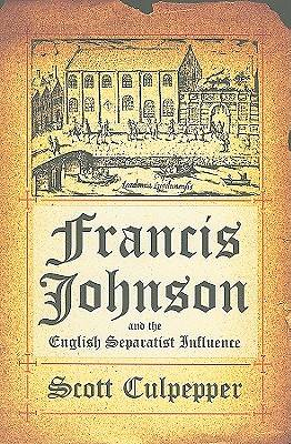 Francis Johnson and the English Separatist Influence