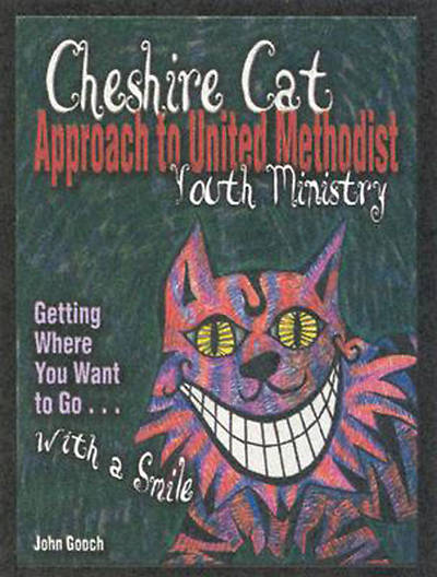 Picture of The Cheshire Cat Approach to United Methodist Youth Ministry