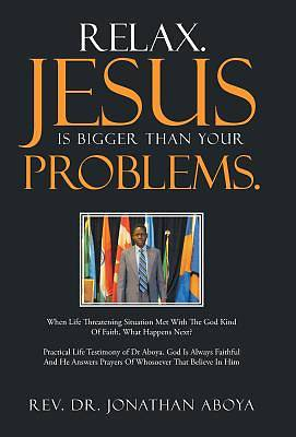 Relax. Jesus Is Bigger Than Your Problems.