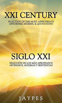 XXI Century Selection of the Most Appropriate Aphorisms, Maxims, & Quotations Bedside Book English-Spanish Version /Siglo XXI Seleccin de Los Ms Apr