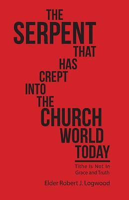 The Serpent That Has Crept Into the Church World Today