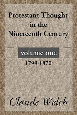 Picture of Protestant Thought in the Nineteenth Century, Volume 1