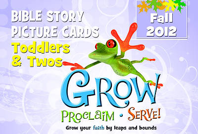 Grow, Proclaim, Serve! Toddlers & Twos Bible Story Picture Cards Fall 2012