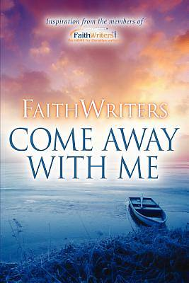 Picture of Faithwriters-Come Away with Me