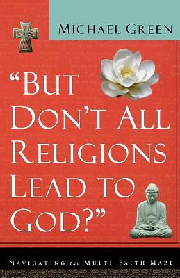 But Dont All Religions Lead to God?