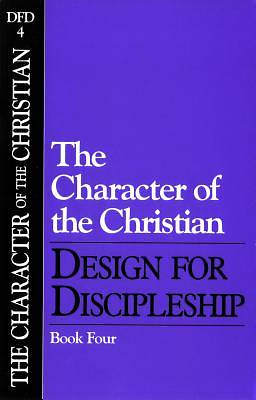 The Character of the Christian: Design for Discipleship #4