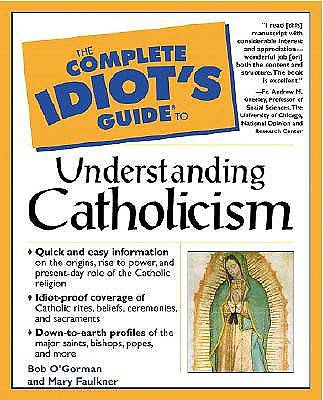 The Complete Idiots Guide to Understanding Catholicism