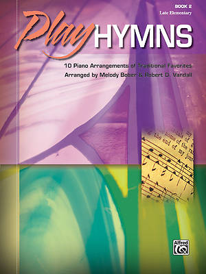 Play Hymns, Book 1; 10 Piano Arrangements of Traditional Favorites