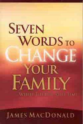 Seven Words to Change Your Family...While Theres Still Time