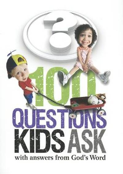 100 Questions Kids Ask with Answers from Gods Word