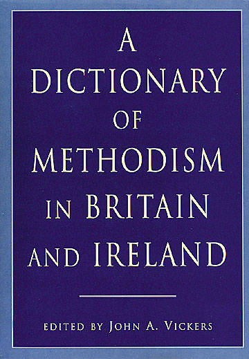 A Dictionary of Methodism in Britain and Ireland