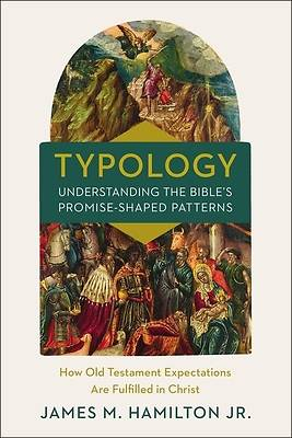 Picture of Typology-Understanding the Bible's Promise-Shaped Patterns