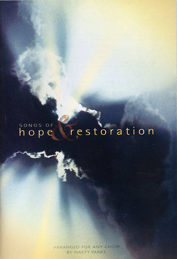 Songs Of Hope & Restoration Arranged For Any Choir By Marty Parks  SATB Choral Book