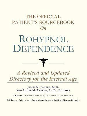The Official Patients Sourcebook on Rohypnol Dependence [Adobe Ebook]