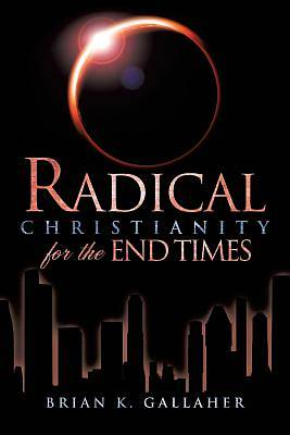 Picture of Radical Christianity for the End Times