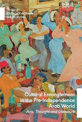 Picture of Cultural Entanglement in the Pre-Independence Arab World