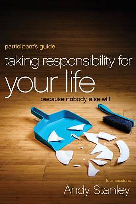 Taking Responsibility for Your Life Participants Guide