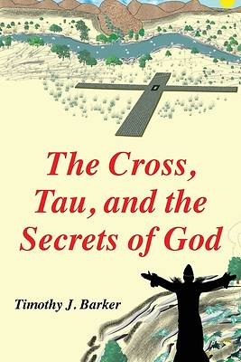 Picture of The Cross, Tau, and the Secrets of God