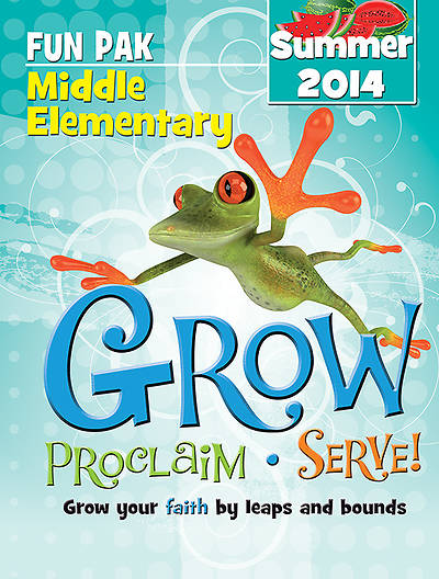 Grow, Proclaim, Serve! Middle Elementary Fun Pak Summer 2014