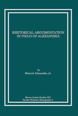 Rhetorical Argumentation in Philo of Alexandria