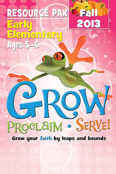 Grow, Proclaim, Serve! Early Elementary Resource Pak Fall 2013