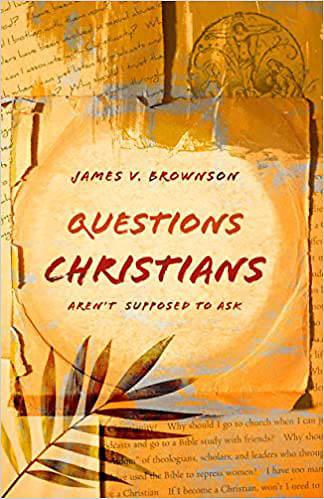 Picture of Questions Christians Aren't Supposed to Ask