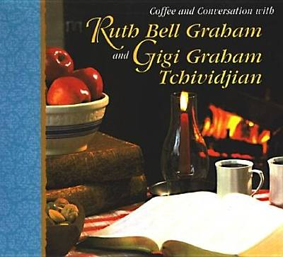Coffee and Conversation with Ruth Bell Graham and Gigi Tchividjian