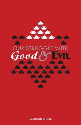 Our Struggle with Good & Evil