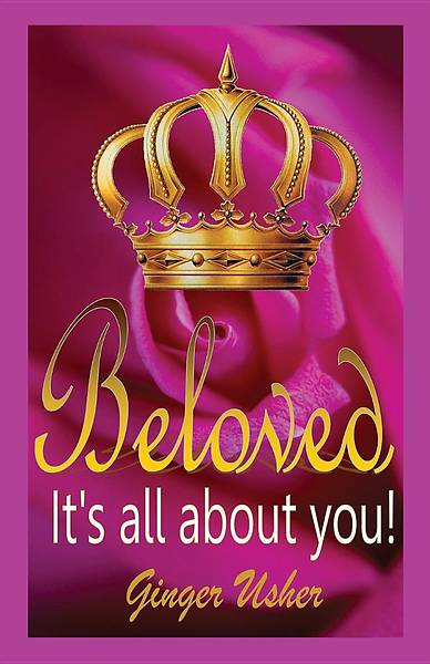 Beloved, Its All about You!