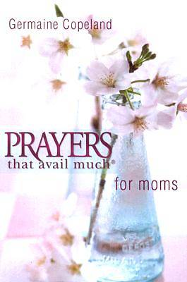 Prayers That Avail Much for Moms