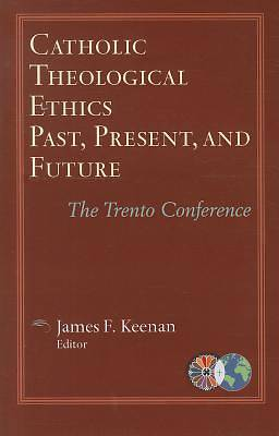 Catholic Theological Ethics, Past, Present, and Future