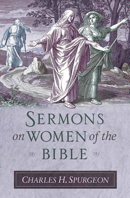 Spurgeons Sermons on Women of the Bible