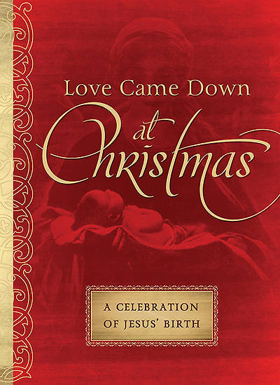 Love Came Down at Christmas a Celebration of Jesus Birth