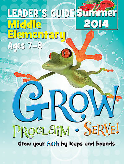 Grow, Proclaim, Serve! Middle Elementary Leaders Guide Summer 2014 - Download Version