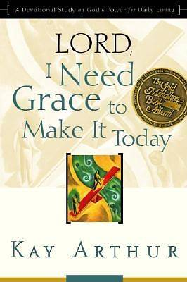 "Lord, I Need Grace to Make It Today: ""Lord"" Bible Study series"