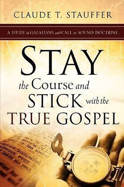 Stay the Course and Stick with the True Gospel