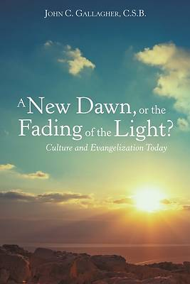 Picture of A New Dawn, or the Fading of the Light? Culture and Evangelization Today