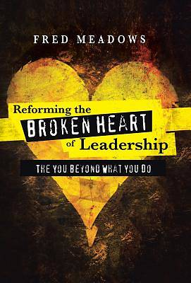 Reforming the Broken Heart of Leadership