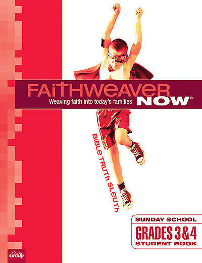 FaithWeaver NOW Grades 3 & 4 Student Book Bible Truth Sleuth Fall 2014