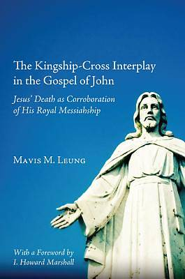 The Kingship-Cross Interplay in the Gospel of John
