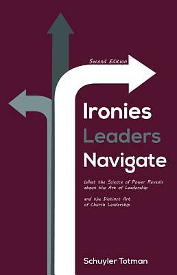 Picture of Ironies Leaders Navigate, Second Edition