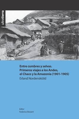 Picture of Entre cumbres y selvas. Primeros viajes a los Andes, el Chaco y la Amazonia (1901-1905)