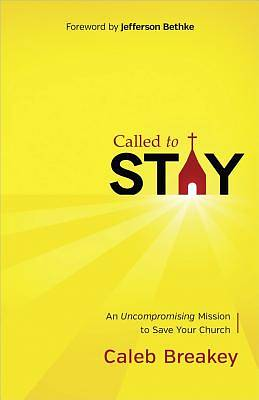 Picture of Called to Stay: An Uncompromising Mission to Save Your Church
