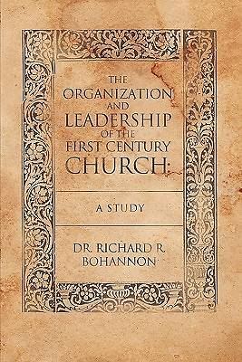 The Organization and Leadership of the First Century Church
